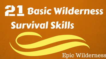 21 Basic Wilderness survival skills