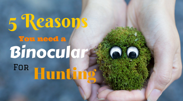 5 Reasons Why You need a binocular for hunting