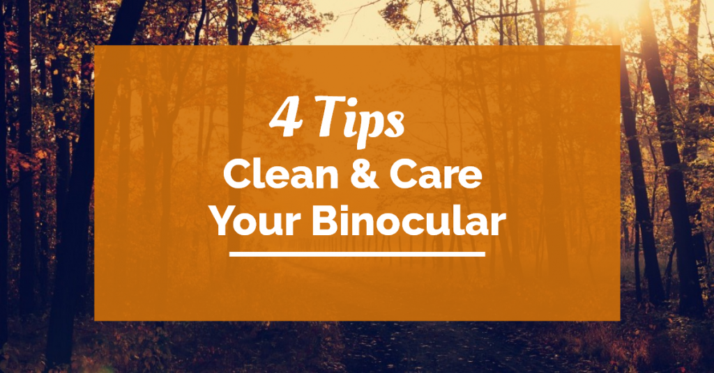 Tips to care and clean your binocular